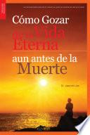 Gozando de la Vida Frente a la Muerte : Tasting Eternal Life Before Death(Spanish Edition)