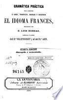Gramática práctica para aprender á leer, hablar y escribir el idioma francés