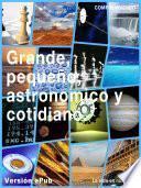 Grande, pequeño, astronómico y cotidiano