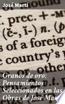 Granos de oro: Pensamientos Seleccionados en las Obras de José Martí