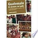 Guatemala, el silencio del gallo