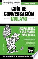 Guía de conversación - Malayo - las palabras y las frases más útiles: Guía de conversación y diccionario de 1500 palabras