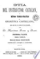 Guia del instructor catalan, ó, Método teórico-práctico de gramática castellana para uso de las escuelas de Cataluña