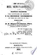 Guía del seminarista o sea Manual práctico para santificarse los aspirantes a la dignidad sacerdotal en todos los actos de su vida