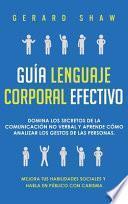 Guía lenguaje corporal efectivo: Domina los secretos de la comunicación no verbal y aprende cómo analizar los gestos de las personas. Mejora tus habil