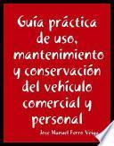 Guía práctica de uso, mantenimiento y conservación del vehículo comercial y personal