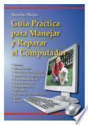 Guía práctica para manejar y reparar el computador