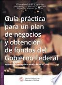 Guía práctica para un plan de negocios y obtención de fondos del Gobierno Federal