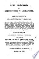 Guia práctico de agrimensores y labradores, ó tratado completo de agrimensura y aforage ... Tercera edicion ... aumentada, etc