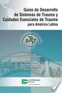 Guías de Desarrollo de Sistemas de Trauma y Cuidados Esenciales de Trauma para América Latina