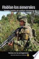 Hablan los generales. Grandes batallas del conflicto colombiano
