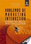Hablemos de marketing interactivo. Reflexiones sobre marketing digital y comercio electronico