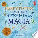 Harry Potter: un Viaje Por la Historia de la Magia / a Journey Through a History of Magic