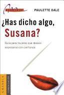 Has Dicho Algo, Susana?: Guia Para Mujeres Que Desean Expresarse Con Confianza