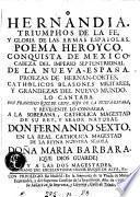 Hernandia. Triumphos de la fé, y gloria de las armas espańolas. Poema heroyco