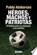 Héroes, machos y patriotas