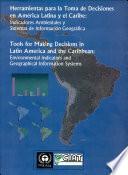 Herramientas para la Toma de Decisiones en America Latina y el Caribe: Indicadores Ambientales y Sistemas de INformacion Geografica