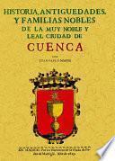 Historia, antiguedades y familias nobles de la muy noble y leal ciudad de Cuenca