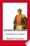 Historia de Colombia La independencia y la República