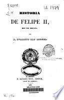 Historia de Felipe II, Rey de España: (1844. X, 394, [6] p.)