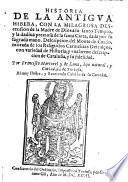 Historia de la antigua Hibera con la milagrosa descension de la madre de dios a su santo templo y la dadiva preciosa de la santo Cinta dada por su mano. (etc.)