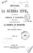 Historia de la Guerra Civil, y de los Partidos Liberal y Carlista: (1869. 700 p., [4] h. de lám.)
