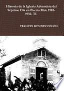 Historia de la Iglesia Adventista del Séptimo Día en Puerto Rico desde 1903 hasta el1950 TI