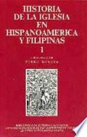 Historia de la Iglesia en Hispanoamérica y Filipinas (siglos XV-XIX): Aspectos generales