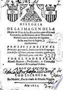 Historia de la imagn de la madre de Dios de los Remedios, que está en el Conuento de N. Señora de la Merced de Madrid .... ponese tambien el principio que tuuo la fundacion de la congregacion de sus esclauos ...