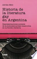 Historia de la literatura gay en la argentina. Representaciones sociales de la homosexualidad masculina en la ficción literaria