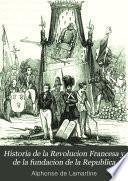 Historia de la Revolucion Francesa de 1848 y de la fundacion de la Republica