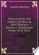 Historia de la vida militar y politica de Don Francisco Serrano y Domi?nguez, Duque de la Torre