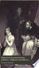 Historia de las persecuciones políticas y religiosas ocurridas en Europa desde la Edad Media hasta nuestros dias: (982 p., [12] h. de lam.)