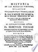 Historia de las... virtudes... milagros... muerte ... del B. Salvador de Horta, Dedicada ... D. Hercules Thomas ...Escrita por el M.R.P. Fray Pacifico Guiso, y Pirella,...