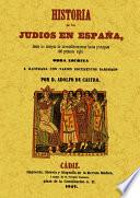 Historia de los judios en España desde los tiempos de su establecimiento hasta principios del presente siglo