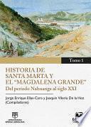 Historia de Santa Marta y el Magdalena Grande Del período Nahuange al siglo XXI. Tomo 1