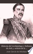 Historia del Archipielago y Sultania de Joló, y noticia de la expedicion española que á las órdenes delmarques de la Solana