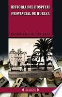 Historia del hospital provincial de Huelva