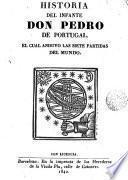 Historia del infante Don Pedro de Portugal, el cual anduvo las siete partidas del mundo