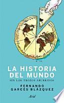Historia del mundo sin los trozos aburridos : un paseo por la historia del mundo a través de los momentos más paradójicos de la humanidad