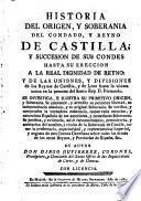 Historia del origen, y soberania del condado, y reino de Castilla (etc.)