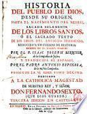 Historia del Pueblo de Dios, desde su origen hasta el nacimiento del Messias, sacada solamente de los Libros Santos, ó el Sagrado texto de los libros del Antiguo Testamento, reducido a un cuerpo de historia