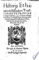Historia Ethiopica. ... Trasladada de Frances en v gar Castellano por un segreto amigo de su patria corrigida segun el Griego por el mismo, etc