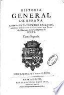 Historia general de Espana. Compuesta, emendada, y anadida por el padre Iuan de Mariana de la Compania de Iesus. Tomo primero [-segundo]