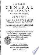 Historia general de España del P. D. Iuan de Mariana defendida por el doctor don Thomas Tamaio de Vargas contra las aduertencias de Pedro Mantuano, ..