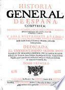 Historia General De Espana ... Nuevamente Anadida En Esta Ultima Impression Todo Lo Sucedido desde el ano 1650, hasta el de 1669