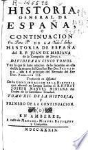 Historia general de España o Continuacion de la Historia de España del R.P. Juan de Mariana ...