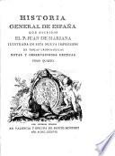 Historia General De Espana Que Escribio El P. Juan De Mariana Illustrada En Esta Nueva Impresion De Tablas Cronologicas Notas Y Observaciones Criticas