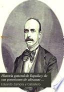 Historia general de España y de sus posesiones de ultramar desde los tiempos primitivos hasta el advenimiento de la república