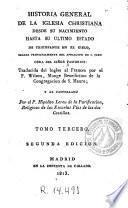Historia general de la Iglesia Christiana desde su nacimiento hasta su ultimo estado de triunfante en el cielo